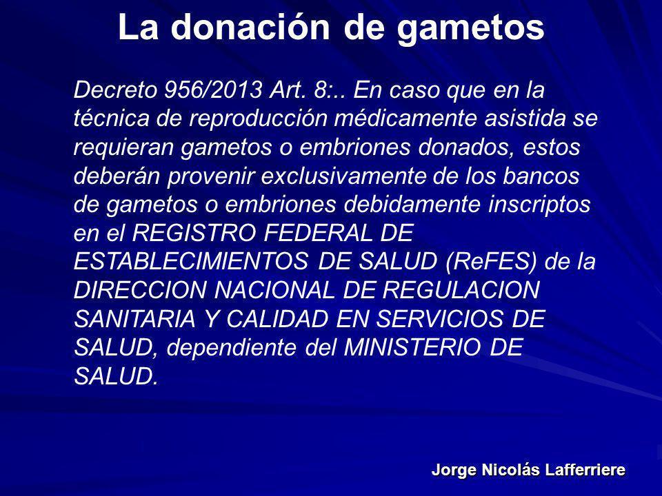 Jorge Nicolás Lafferriere La donación de gametos Decreto 956/2013 Art. 8:.. En caso que en la técnica de reproducción médicamente asistida se requiera