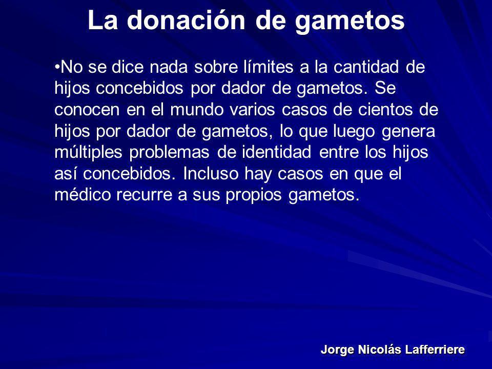 Jorge Nicolás Lafferriere La donación de gametos No se dice nada sobre límites a la cantidad de hijos concebidos por dador de gametos. Se conocen en e