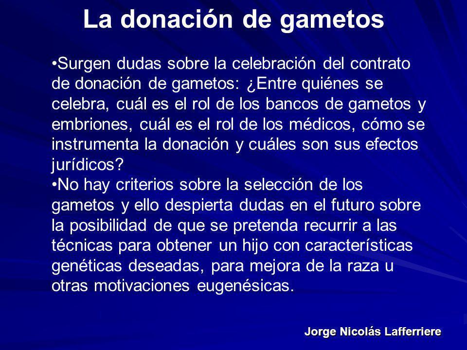 Jorge Nicolás Lafferriere La donación de gametos Surgen dudas sobre la celebración del contrato de donación de gametos: ¿Entre quiénes se celebra, cuá