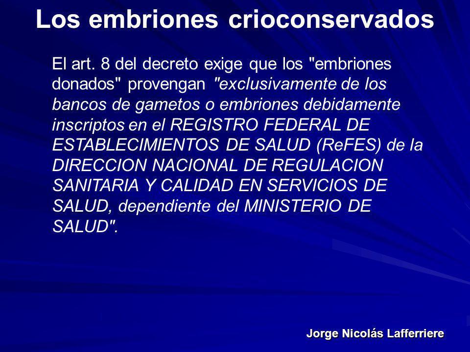 Jorge Nicolás Lafferriere Los embriones crioconservados El art. 8 del decreto exige que los
