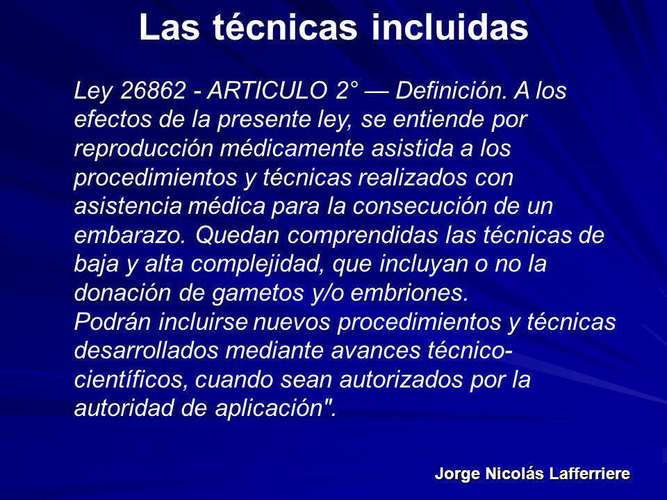 Jorge Nicolás Lafferriere Las técnicas incluidas Ley 26862 - ARTICULO 2° Definición. A los efectos de la presente ley, se entiende por reproducción mé