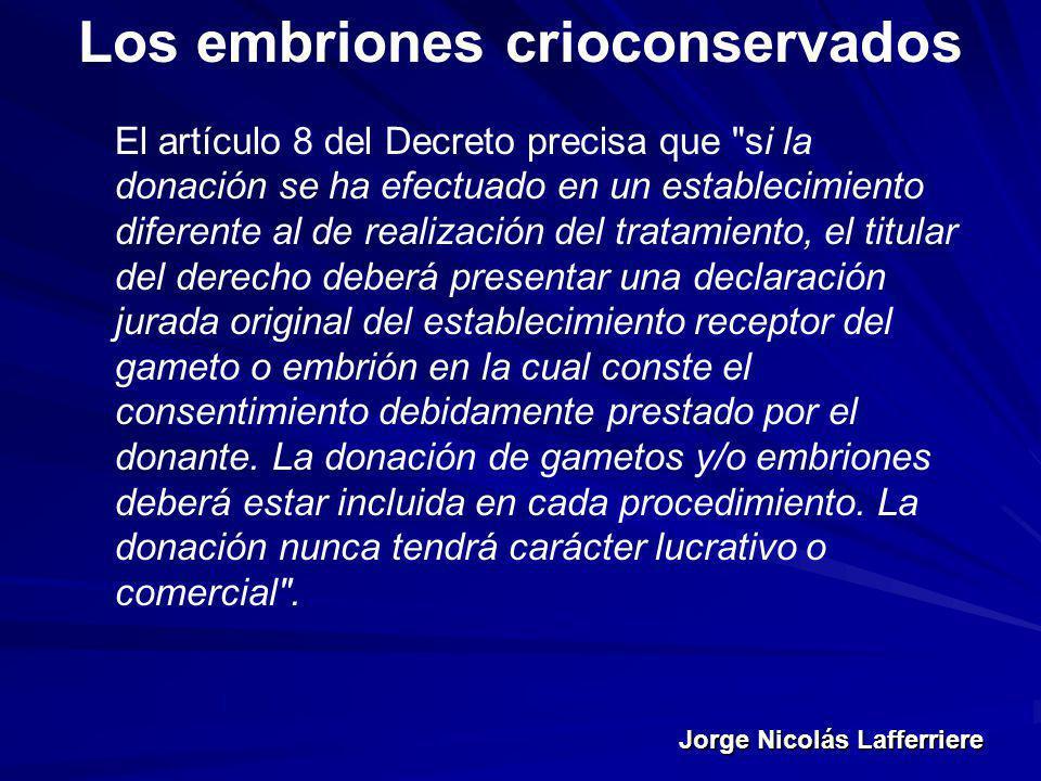 Jorge Nicolás Lafferriere Los embriones crioconservados El artículo 8 del Decreto precisa que