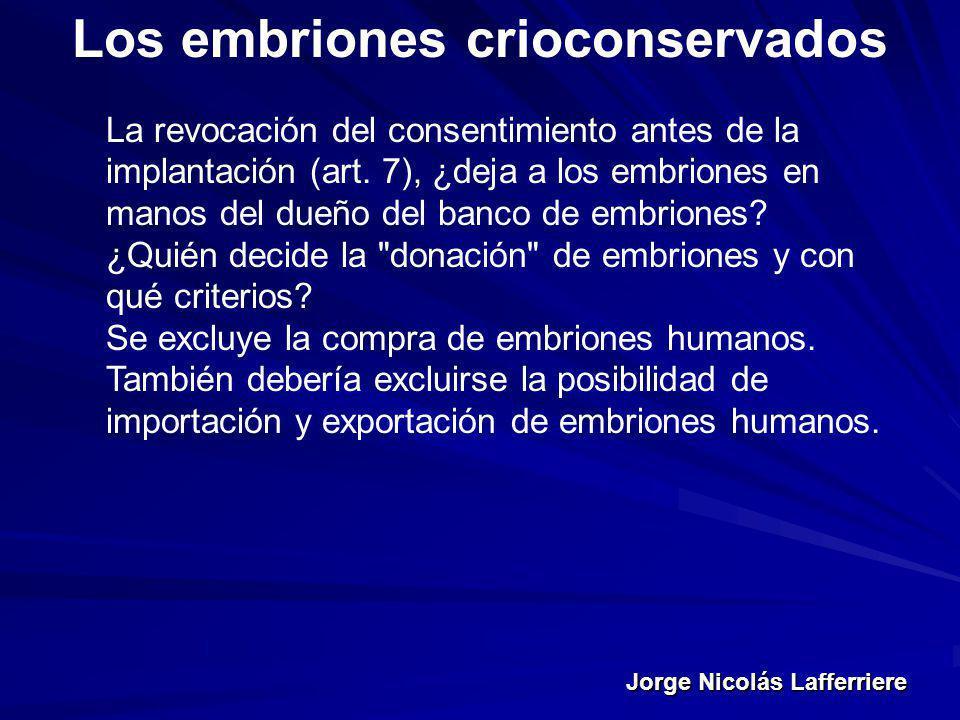 Jorge Nicolás Lafferriere Los embriones crioconservados La revocación del consentimiento antes de la implantación (art. 7), ¿deja a los embriones en m