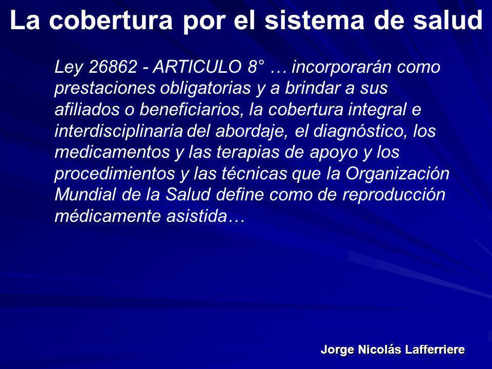 Jorge Nicolás Lafferriere La cobertura por el sistema de salud Ley 26862 - ARTICULO 8° … incorporarán como prestaciones obligatorias y a brindar a sus
