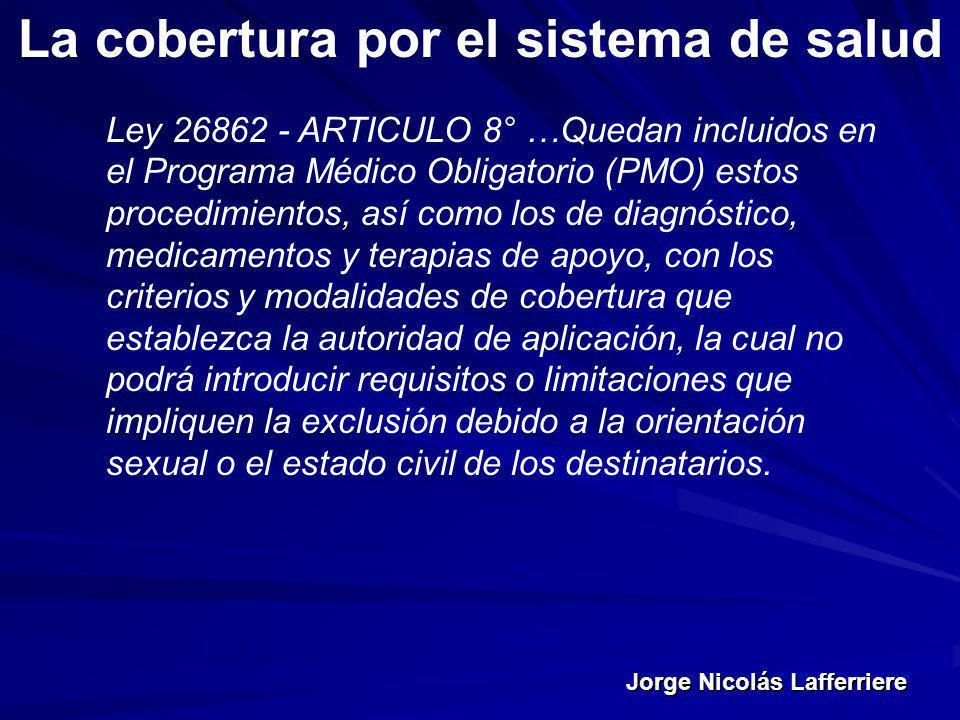 Jorge Nicolás Lafferriere La cobertura por el sistema de salud Ley 26862 - ARTICULO 8° …Quedan incluidos en el Programa Médico Obligatorio (PMO) estos