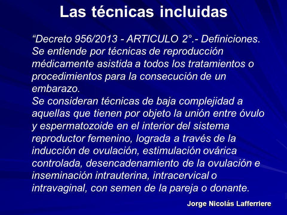 Jorge Nicolás Lafferriere Las técnicas incluidas Decreto 956/2013 - ARTICULO 2°.- Definiciones. Se entiende por técnicas de reproducción médicamente a