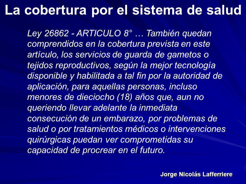 Jorge Nicolás Lafferriere La cobertura por el sistema de salud Ley 26862 - ARTICULO 8° … También quedan comprendidos en la cobertura prevista en este