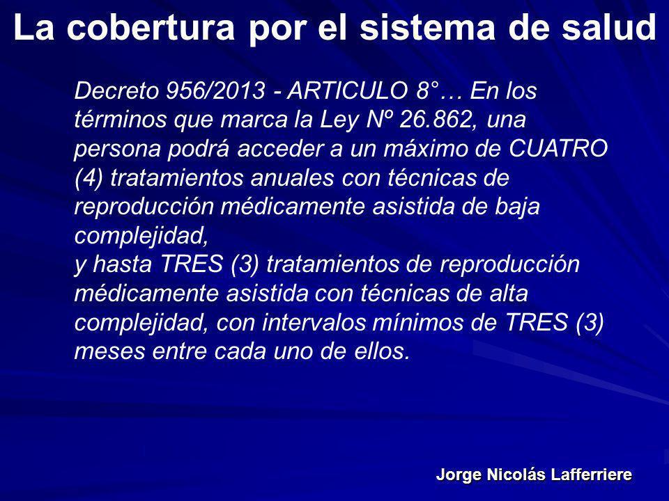 Jorge Nicolás Lafferriere La cobertura por el sistema de salud Decreto 956/2013 - ARTICULO 8°… En los términos que marca la Ley Nº 26.862, una persona