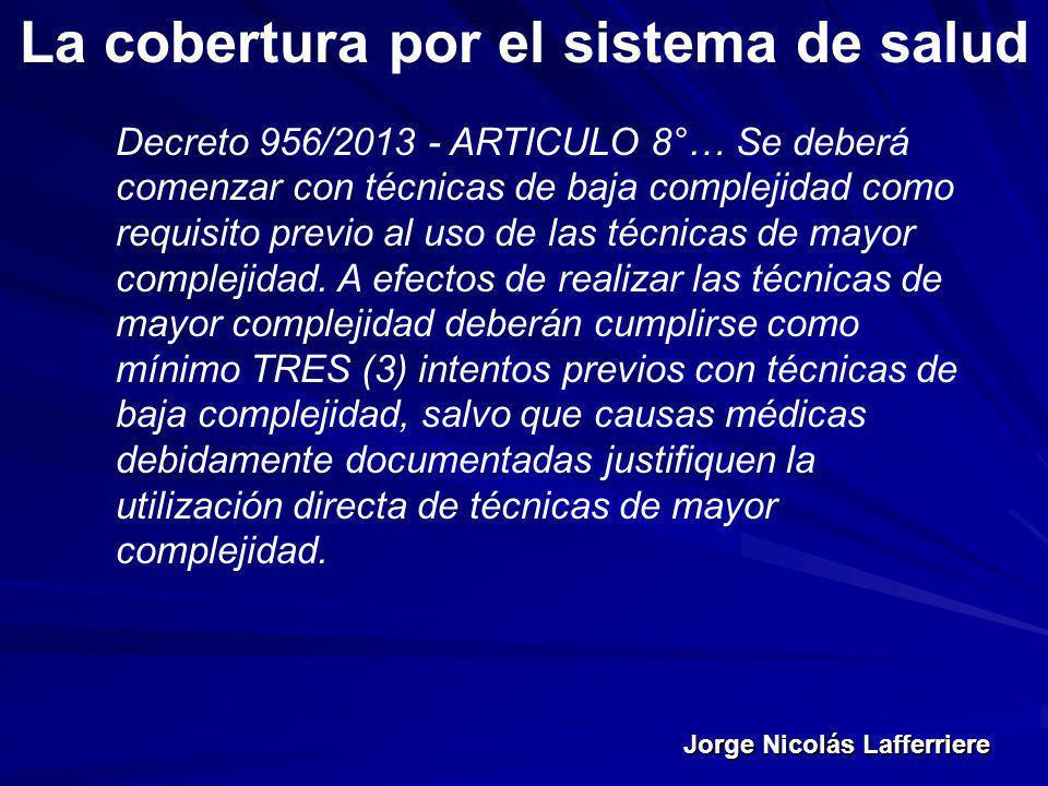 Jorge Nicolás Lafferriere La cobertura por el sistema de salud Decreto 956/2013 - ARTICULO 8°… Se deberá comenzar con técnicas de baja complejidad com