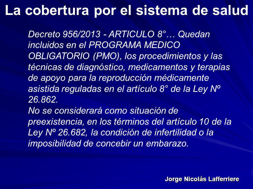 Jorge Nicolás Lafferriere La cobertura por el sistema de salud Decreto 956/2013 - ARTICULO 8°… Quedan incluidos en el PROGRAMA MEDICO OBLIGATORIO (PMO