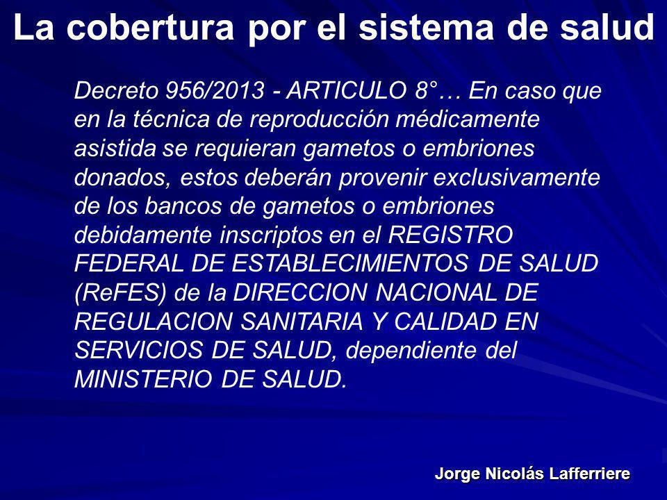 Jorge Nicolás Lafferriere La cobertura por el sistema de salud Decreto 956/2013 - ARTICULO 8°… En caso que en la técnica de reproducción médicamente a