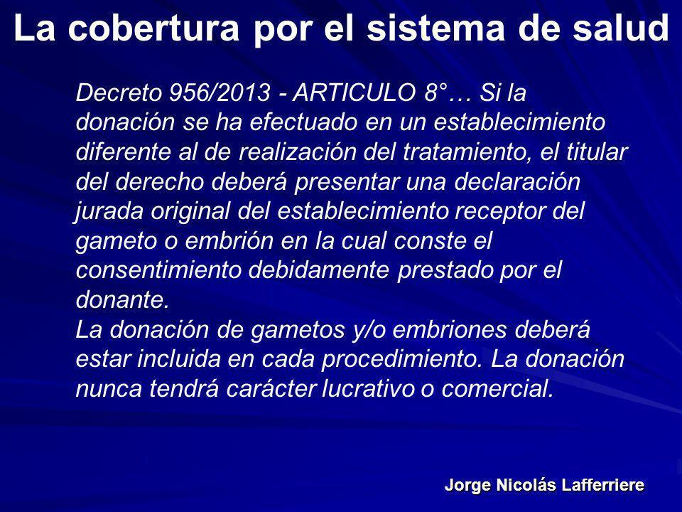 Jorge Nicolás Lafferriere La cobertura por el sistema de salud Decreto 956/2013 - ARTICULO 8°… Si la donación se ha efectuado en un establecimiento di