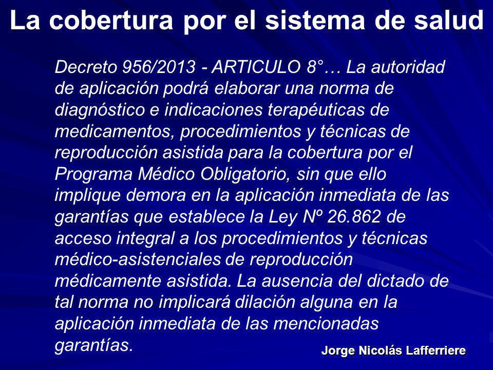 Jorge Nicolás Lafferriere La cobertura por el sistema de salud Decreto 956/2013 - ARTICULO 8°… La autoridad de aplicación podrá elaborar una norma de