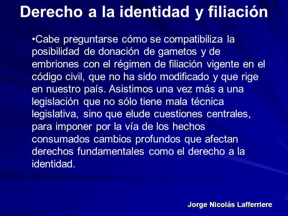 Jorge Nicolás Lafferriere Derecho a la identidad y filiación Cabe preguntarse cómo se compatibiliza la posibilidad de donación de gametos y de embrion