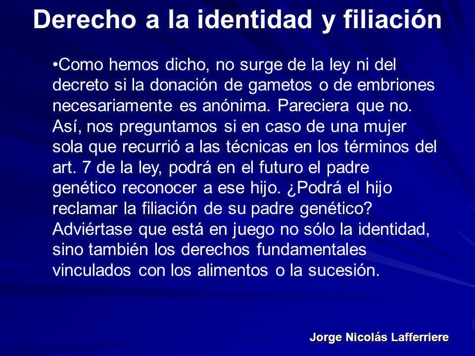 Jorge Nicolás Lafferriere Derecho a la identidad y filiación Como hemos dicho, no surge de la ley ni del decreto si la donación de gametos o de embrio