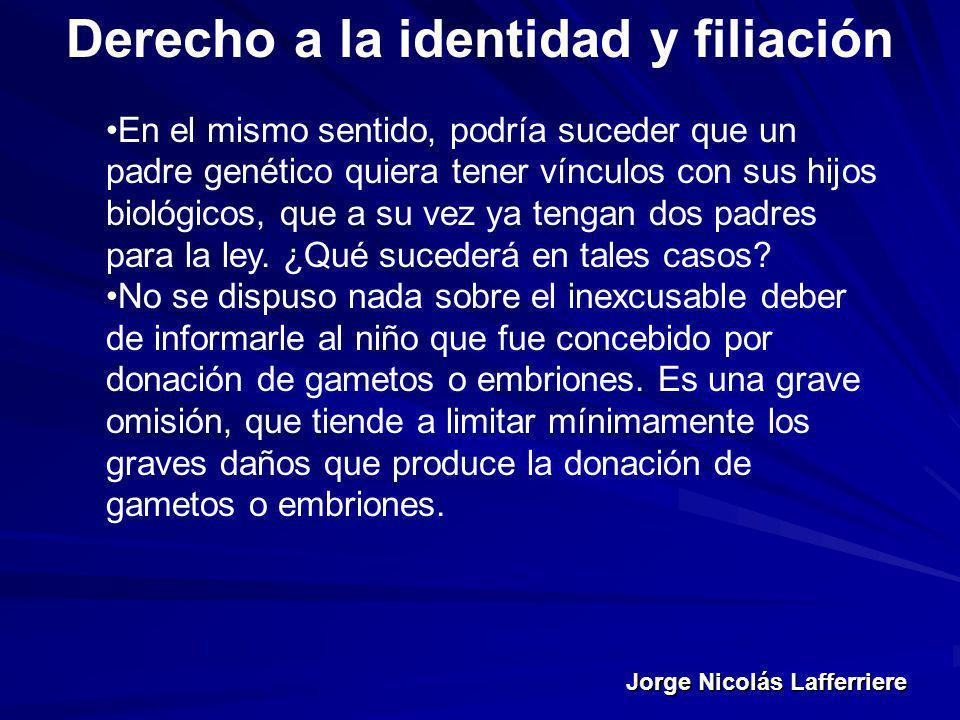 Jorge Nicolás Lafferriere Derecho a la identidad y filiación En el mismo sentido, podría suceder que un padre genético quiera tener vínculos con sus h