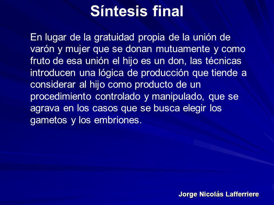 Jorge Nicolás Lafferriere Síntesis final En lugar de la gratuidad propia de la unión de varón y mujer que se donan mutuamente y como fruto de esa unió