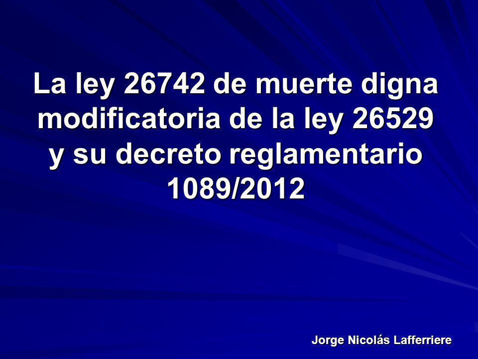 Jorge Nicolás Lafferriere La ley 26742 de muerte digna modificatoria de la ley 26529 y su decreto reglamentario 1089/2012