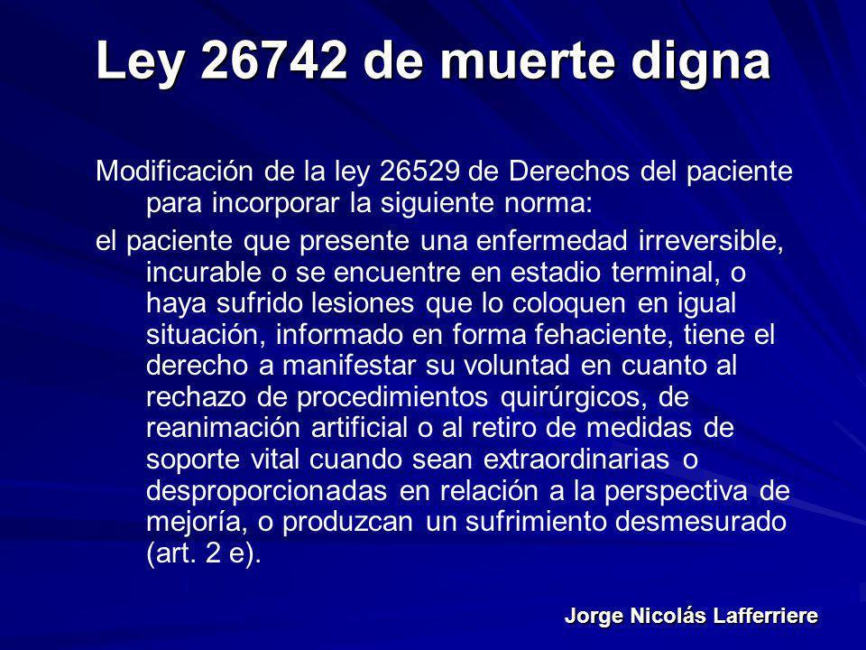 Jorge Nicolás Lafferriere Ley 26742 de muerte digna Modificación de la ley 26529 de Derechos del paciente para incorporar la siguiente norma: el pacie