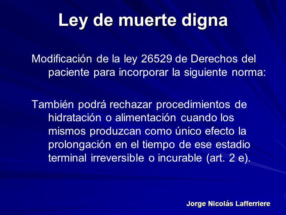 Jorge Nicolás Lafferriere Ley de muerte digna Modificación de la ley 26529 de Derechos del paciente para incorporar la siguiente norma: También podrá