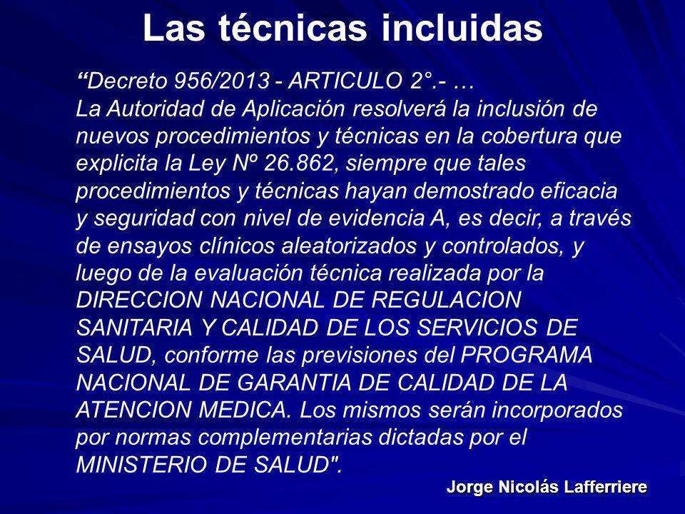 Jorge Nicolás Lafferriere Las técnicas incluidas Decreto 956/2013 - ARTICULO 2°.- … La Autoridad de Aplicación resolverá la inclusión de nuevos proced