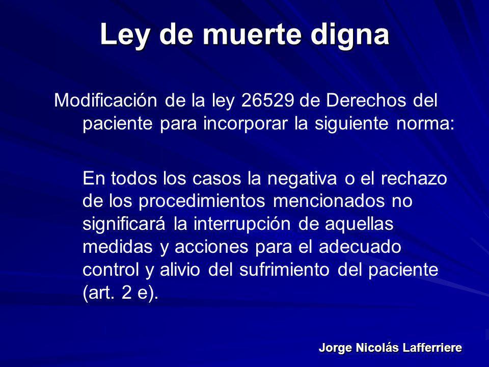 Jorge Nicolás Lafferriere Ley de muerte digna Modificación de la ley 26529 de Derechos del paciente para incorporar la siguiente norma: En todos los c