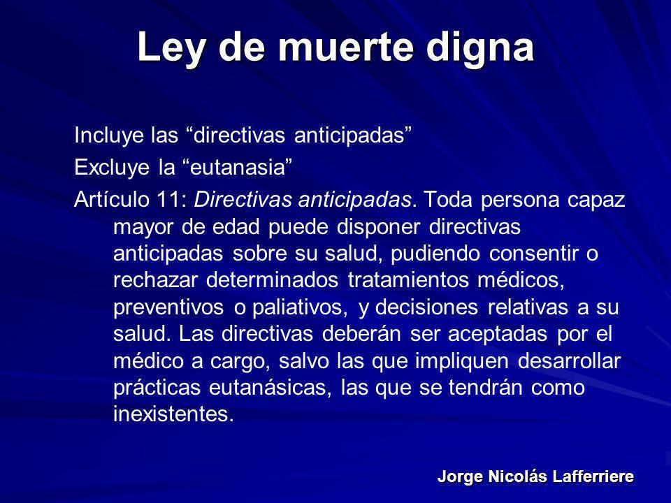 Jorge Nicolás Lafferriere Ley de muerte digna Incluye las directivas anticipadas Excluye la eutanasia Artículo 11: Directivas anticipadas. Toda person