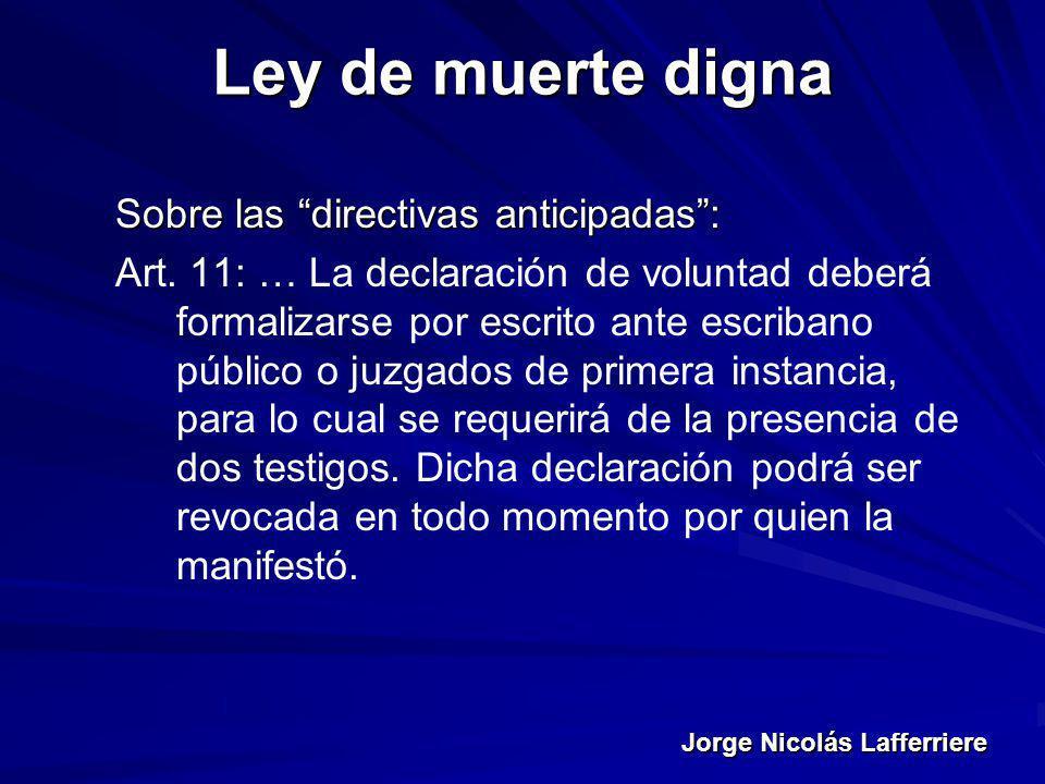 Jorge Nicolás Lafferriere Ley de muerte digna Sobre las directivas anticipadas: Art. 11: … La declaración de voluntad deberá formalizarse por escrito