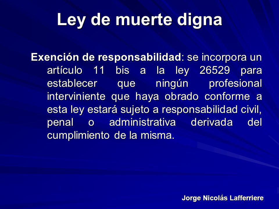 Jorge Nicolás Lafferriere Ley de muerte digna Exención de responsabilidad: se incorpora un artículo 11 bis a la ley 26529 para establecer que ningún p