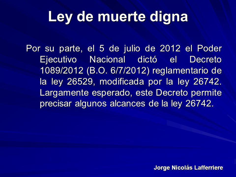 Jorge Nicolás Lafferriere Ley de muerte digna Por su parte, el 5 de julio de 2012 el Poder Ejecutivo Nacional dictó el Decreto 1089/2012 (B.O. 6/7/201