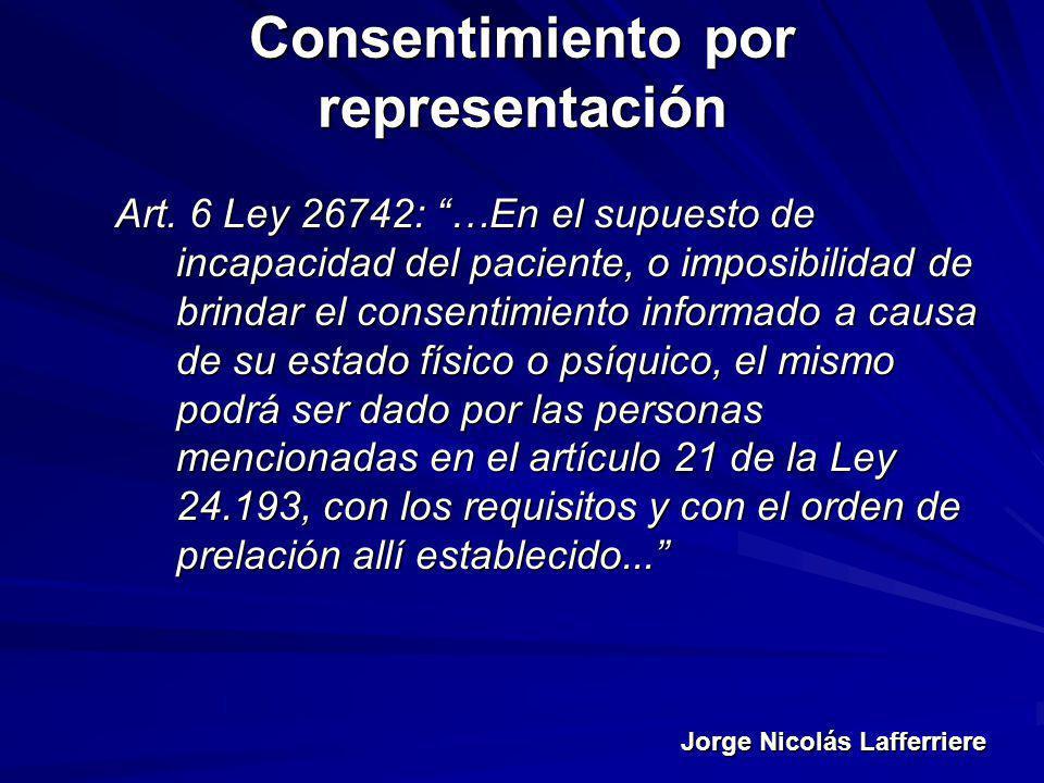 Jorge Nicolás Lafferriere Consentimiento por representación Art. 6 Ley 26742: …En el supuesto de incapacidad del paciente, o imposibilidad de brindar