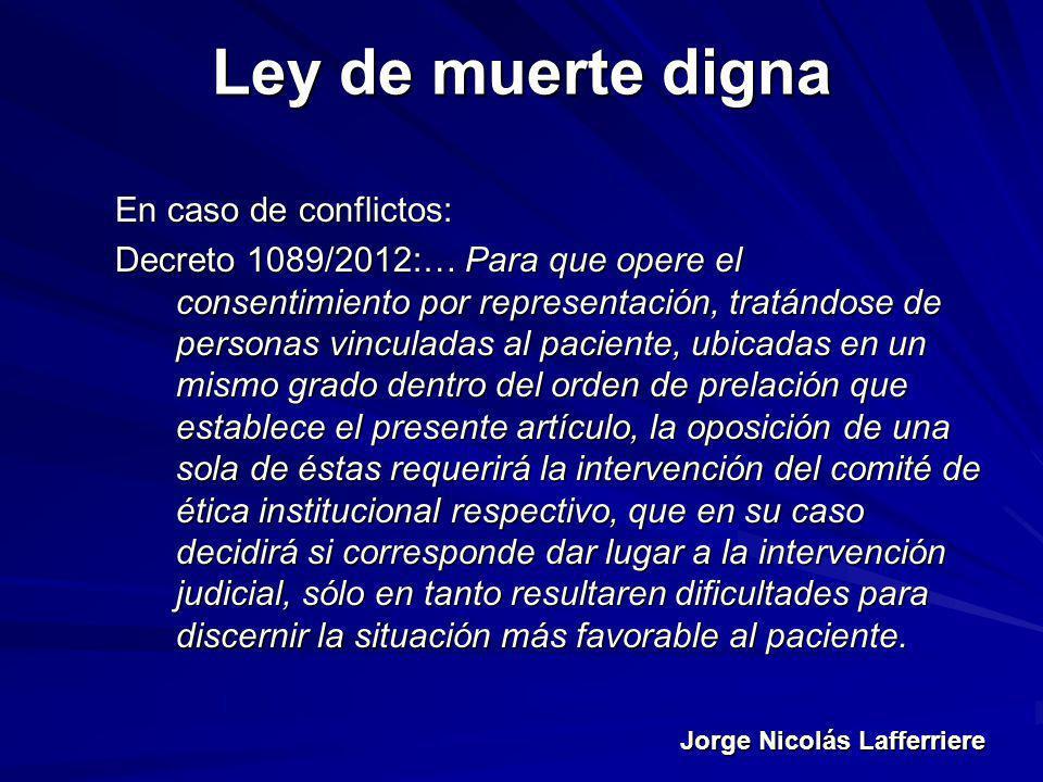 Jorge Nicolás Lafferriere Ley de muerte digna En caso de conflictos: Decreto 1089/2012:… Para que opere el consentimiento por representación, tratándo