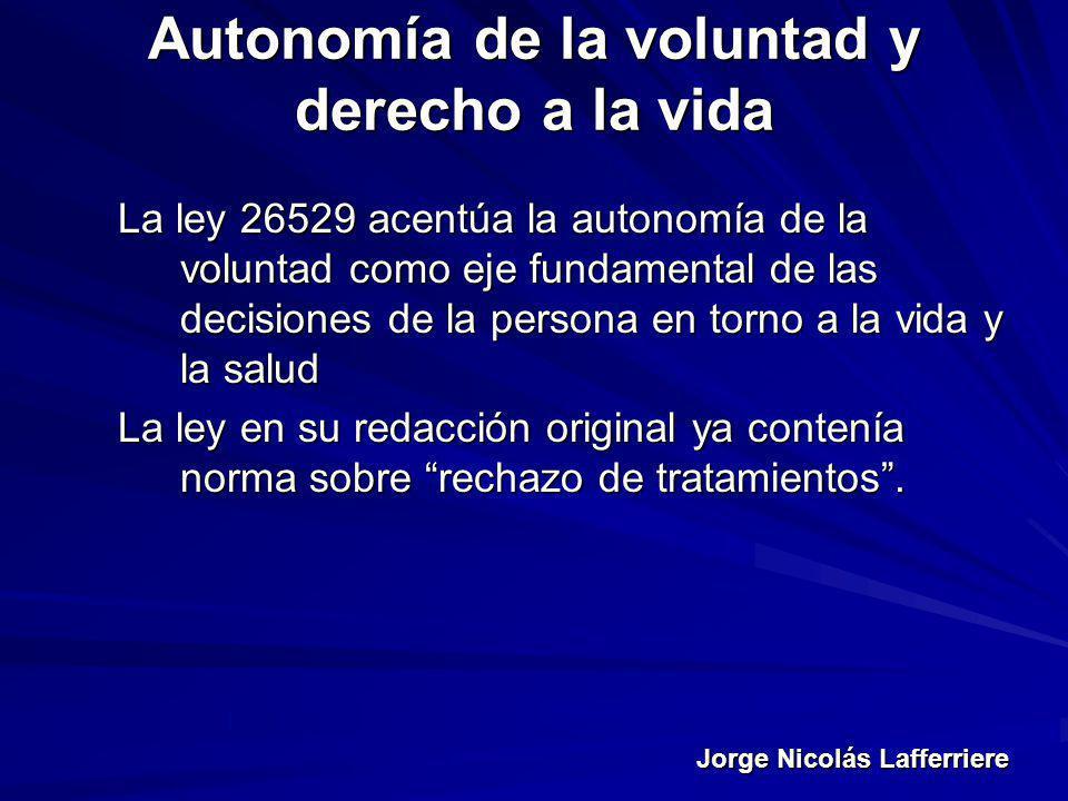 Jorge Nicolás Lafferriere Autonomía de la voluntad y derecho a la vida La ley 26529 acentúa la autonomía de la voluntad como eje fundamental de las de