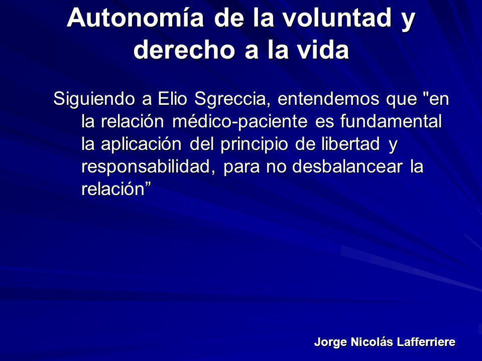 Jorge Nicolás Lafferriere Autonomía de la voluntad y derecho a la vida Siguiendo a Elio Sgreccia, entendemos que
