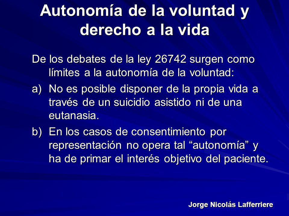 Jorge Nicolás Lafferriere Autonomía de la voluntad y derecho a la vida De los debates de la ley 26742 surgen como límites a la autonomía de la volunta