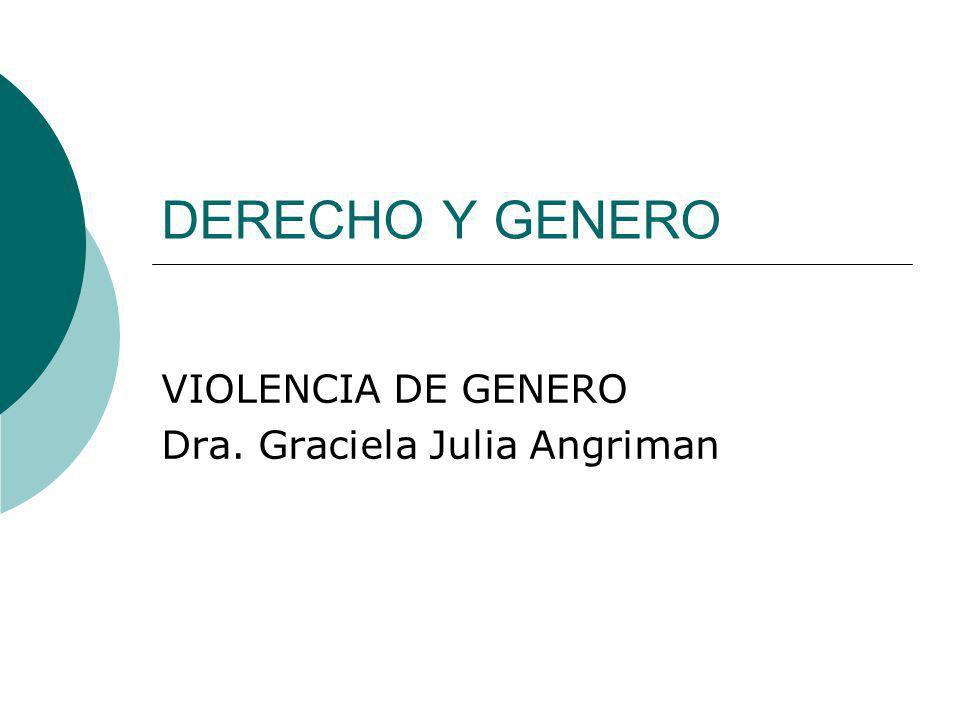 DERECHO Y GENERO VIOLENCIA DE GENERO Dra. Graciela Julia Angriman