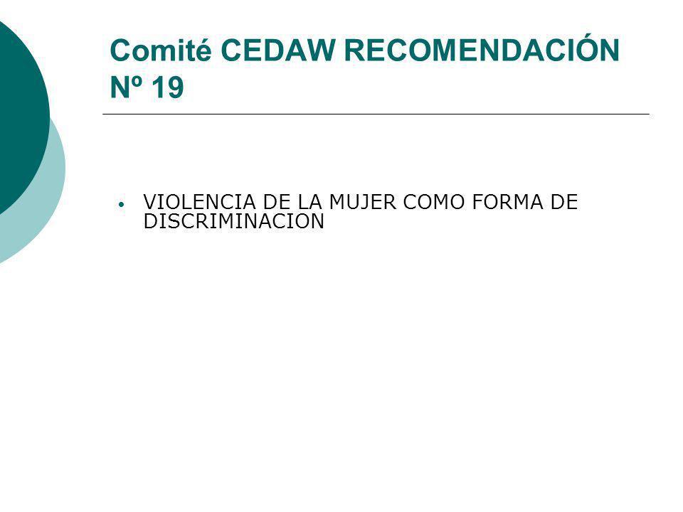 Comité CEDAW RECOMENDACIÓN Nº 19 VIOLENCIA DE LA MUJER COMO FORMA DE DISCRIMINACION