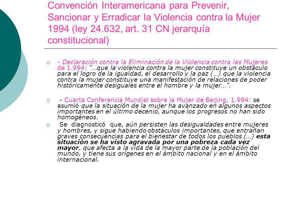 Convención Interamericana para Prevenir, Sancionar y Erradicar la Violencia contra la Mujer 1994 (ley 24.632, art. 31 CN jerarquía constitucional) - D
