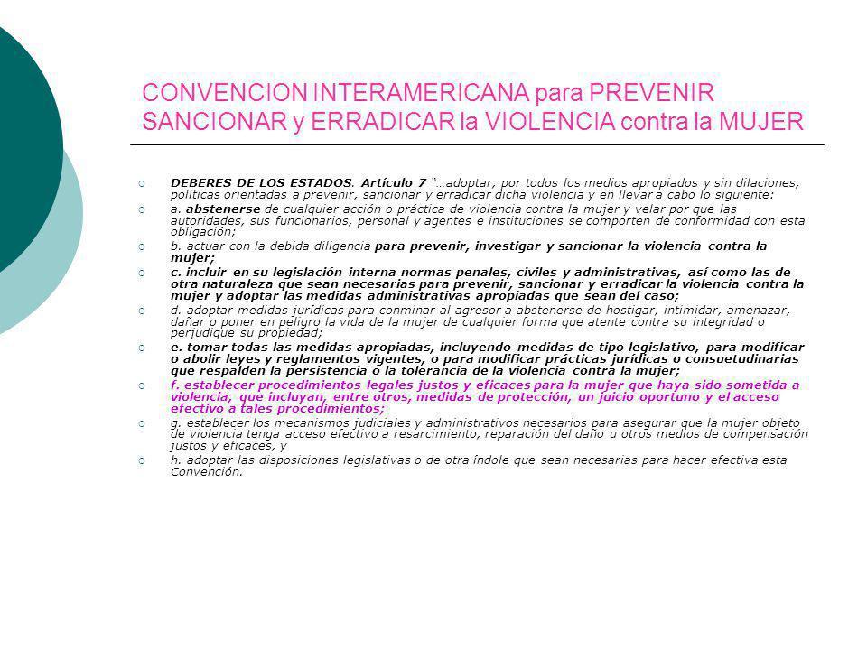 CONVENCION INTERAMERICANA para PREVENIR SANCIONAR y ERRADICAR la VIOLENCIA contra la MUJER DEBERES DE LOS ESTADOS. Artículo 7 …adoptar, por todos los
