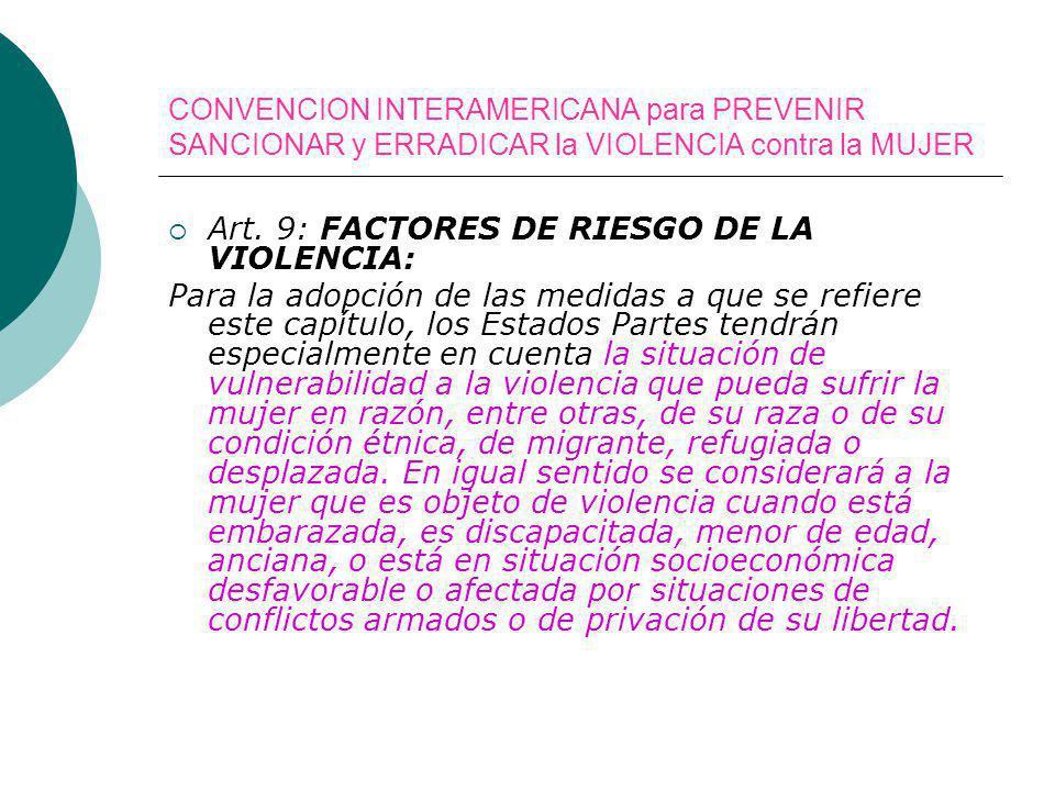 CONVENCION INTERAMERICANA para PREVENIR SANCIONAR y ERRADICAR la VIOLENCIA contra la MUJER Art. 9: FACTORES DE RIESGO DE LA VIOLENCIA: Para la adopció