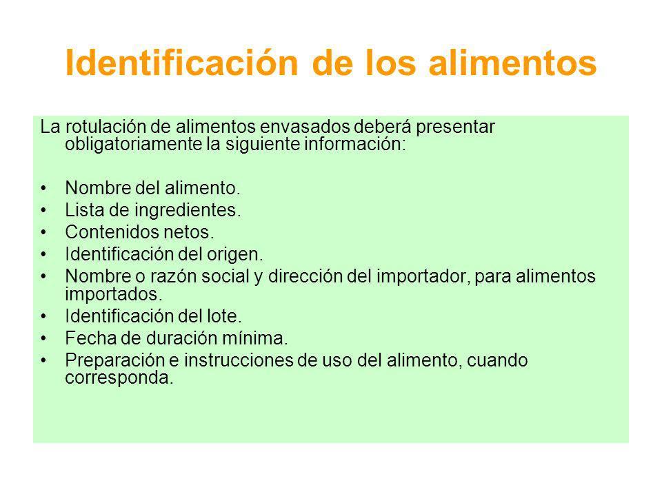 Identificación de los alimentos La rotulación de alimentos envasados deberá presentar obligatoriamente la siguiente información: Nombre del alimento.