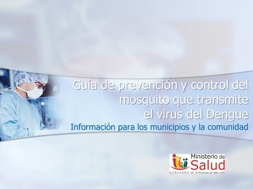 Guía de prevención y control del mosquito que transmite el virus del Dengue Información para los municipios y la comunidad
