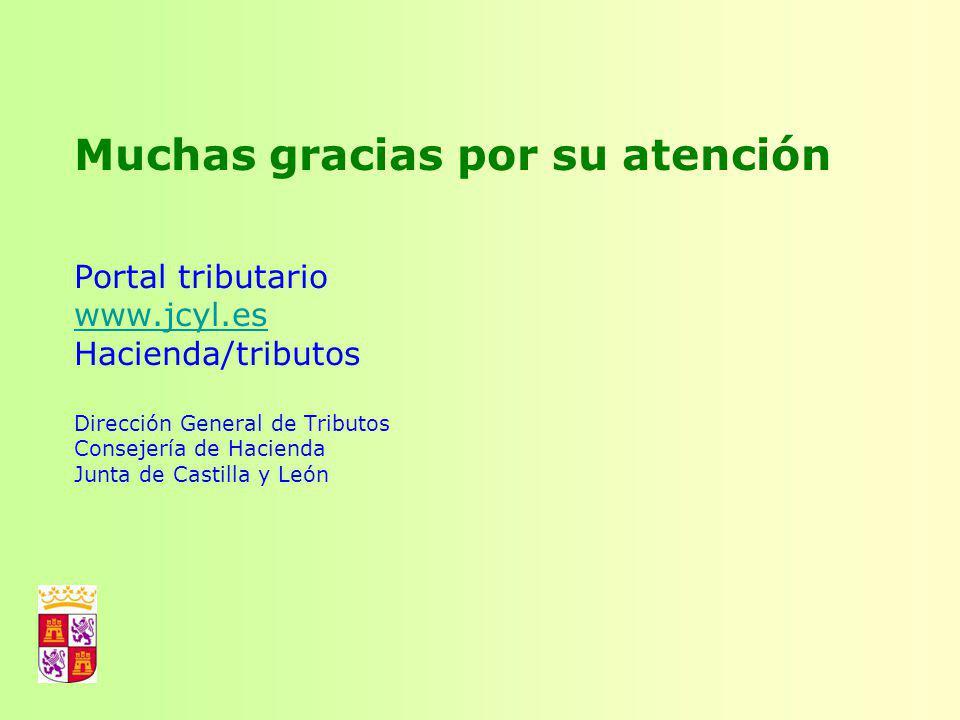 Muchas gracias por su atención Portal tributario www.jcyl.es Hacienda/tributos Dirección General de Tributos Consejería de Hacienda Junta de Castilla