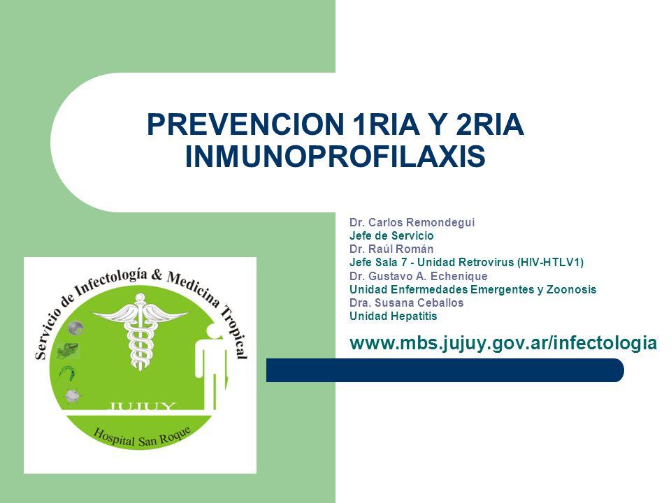 PREVENCION 1RIA Y 2RIA INMUNOPROFILAXIS Dr. Carlos Remondegui Jefe de Servicio Dr. Raúl Román Jefe Sala 7 - Unidad Retrovirus (HIV-HTLV1) Dr. Gustavo