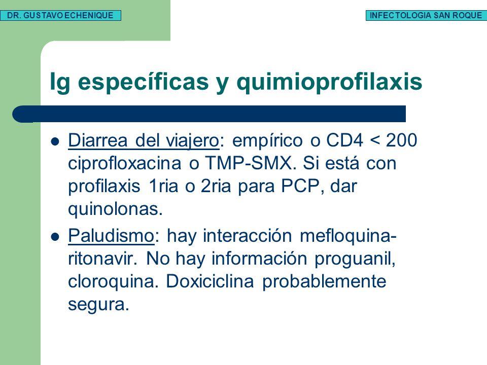 Ig específicas y quimioprofilaxis Diarrea del viajero: empírico o CD4 < 200 ciprofloxacina o TMP-SMX. Si está con profilaxis 1ria o 2ria para PCP, dar