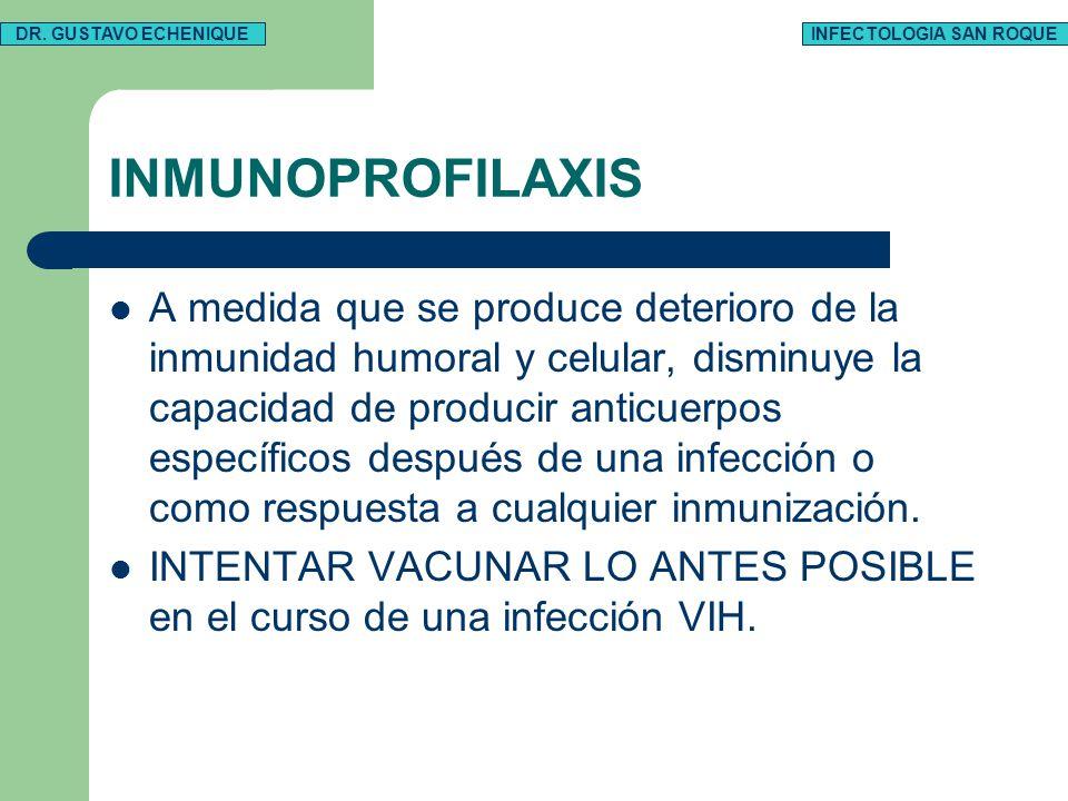 INMUNOPROFILAXIS A medida que se produce deterioro de la inmunidad humoral y celular, disminuye la capacidad de producir anticuerpos específicos despu