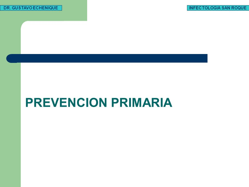 PREVENCION PRIMARIA DR. GUSTAVO ECHENIQUEINFECTOLOGIA SAN ROQUE