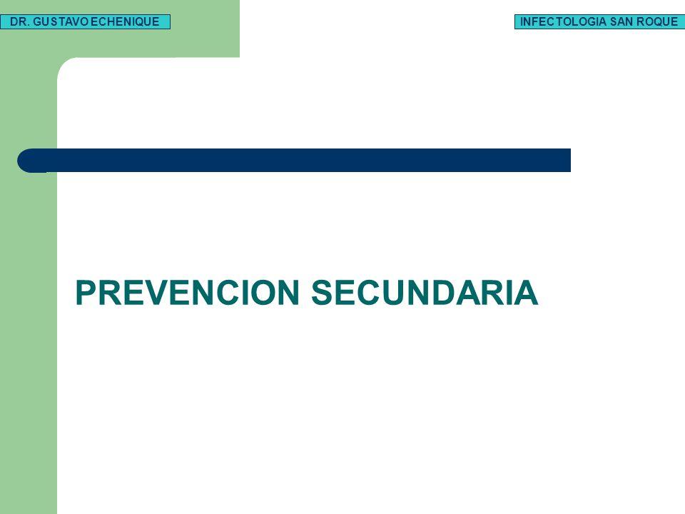 PREVENCION SECUNDARIA DR. GUSTAVO ECHENIQUEINFECTOLOGIA SAN ROQUE