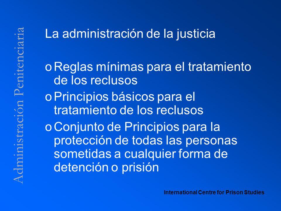 Administración Penitenciaria La administración de la justicia oReglas mínimas para el tratamiento de los reclusos oPrincipios básicos para el tratamie