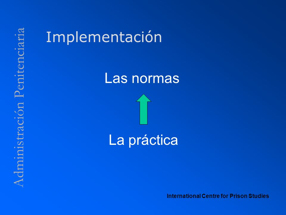 Administración Penitenciaria Implementación Las normas La práctica International Centre for Prison Studies